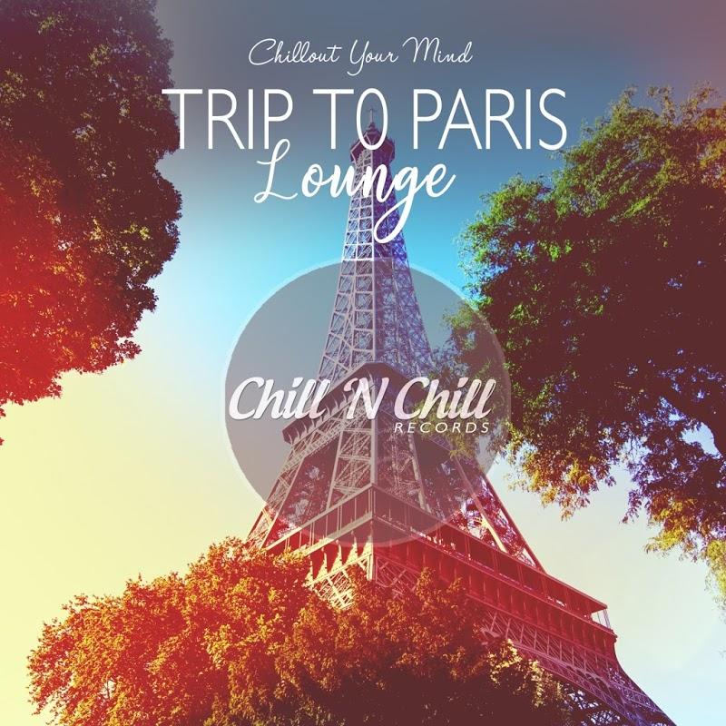 Trip To Paris Lounge Chillout Your Mind (2020)