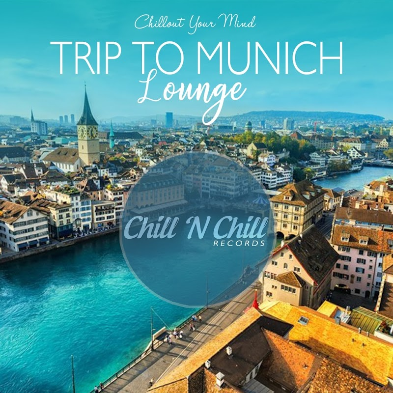 Trip To Munich Lounge Chillout Your Mind (2020)