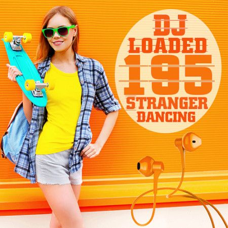 195 DJ Loaded Dancing Stranger (2020) Part 4