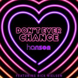 Hanson – Don't Ever Change (feat. Rick Nielsen) – Single [iTunes Plus AAC M4A]
